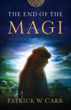 The end of the Magi : a novel Patrick W. Carr.