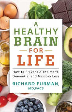A healthy brain for life : how to prevent Alzheimer's, dementia, and memory loss Richard Furman.