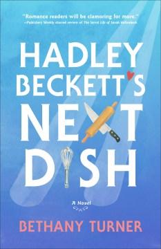 Hadley Beckett's next dish : a novel Bethany Turner.
