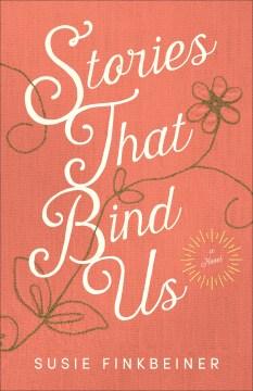 Stories That Bind Us : A Novel