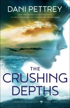 The crushing depths Dani Pettrey.