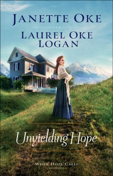 Unyielding hope Janette Oke and Laurel Oke Logan.