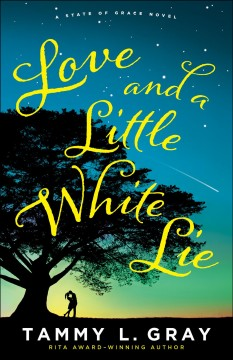 Love and a little white lie : state of grace Tammy L. Gray.