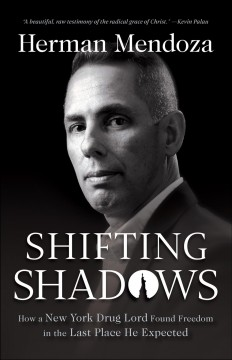 Shifting shadows : how a New York drug lord found freedom in the last place he expected Herman Mendoza.