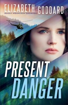 Present danger Elizabeth Goddard.