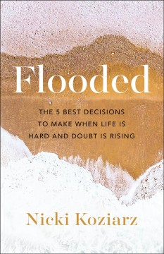 Flooded : the 5 best decisions to make when life is hard and doubt is rising Nicki Koziarz.