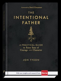The Intentional Father : A Practical Guide to Raise Sons of Courage and Character