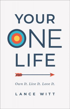 Your one life : own it. live it. love it. Lance Witt.