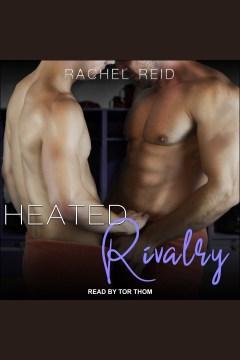 Heated rivalry [electronic resource] / Rachel Reid.