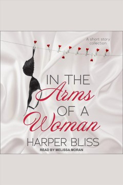In the arms of a woman : a short story collection [electronic resource] / Harper Bliss.