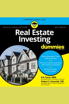 Real estate investing for dummies® [electronic resource] / Eric Tyson, MBA and Robert S. Griswold, CRE.