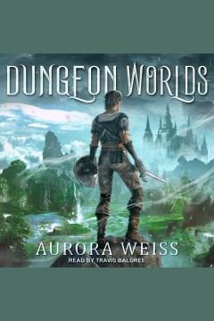 Dungeon worlds [electronic resource] / Aurora Weiss.