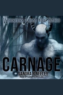 Carnage [electronic resource] / Sandra R. Neeley.