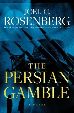 The Persian gamble / Joel C. Rosenberg.