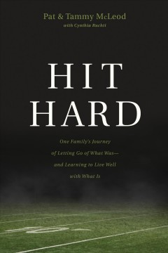 Hit hard : one family's journey of letting go of what was--and learning to live well with what is / Pat & Tammy McLeod with Cynthia Ruchti.