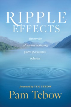 Ripple effects : discover the miraculous motivating power of a woman's influence Pam Tebow.