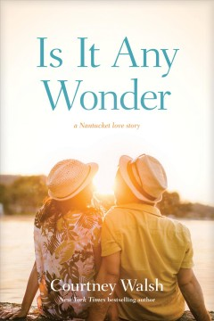 Is it any wonder : a Nantucket love story Courtney Walsh.