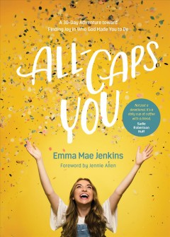 All-caps you : a 30-day adventure toward Finding Joy in Who God Made You to Be Emma Mae Jenkins.