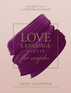 Love language minute for couples : 100 days to a closer relationship Gary Chapman.