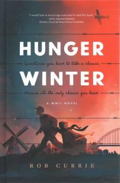 Hunger winter : a World War II novel