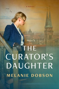 The curator's daughter : a novel / Melanie Dobson.