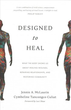 Designed to heal : what the body shows us about healing wounds, repairing relationships, and restoring community