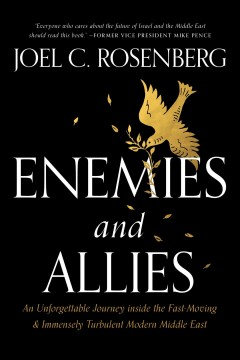 Enemies and allies : an unforgettable journey inside the fast-moving & immensely turbulent modern Middle East Joel C. Rosenberg.