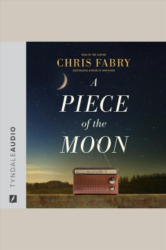 A piece of the moon [electronic resource] / Chris Fabry.