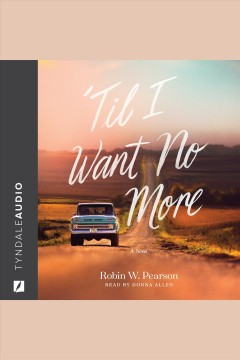 'Til I want no more : a novel [electronic resource] / Robin W. Pearson.