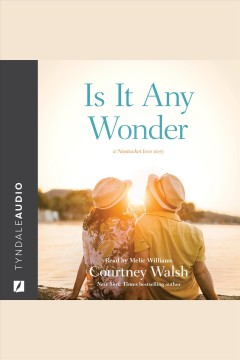 Is It Any Wonder : Nantucket Love Story Series, Book 2 [electronic resource] / Courtney Walsh.