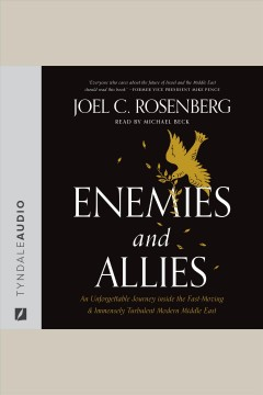 Enemies and allies : an unforgettable journey inside the fast-moving & immensely turbulent Modern Middle East [electronic resource] / Joel C. Rosenberg.