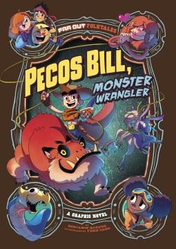 Pecos Bill, monster wrangler : a graphic novel