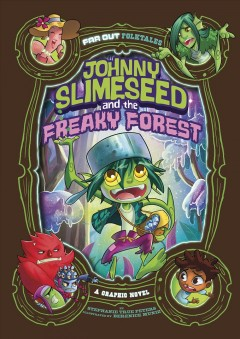 Johnny Slimeseed and the freaky forest : a graphic novel
