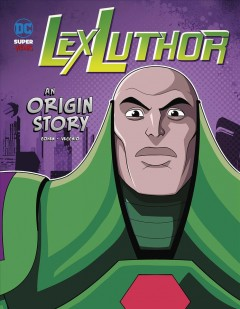 Lex Luthor : an origin story / written by Ivan Cohen ; illustrated by Luciano Vecchio.