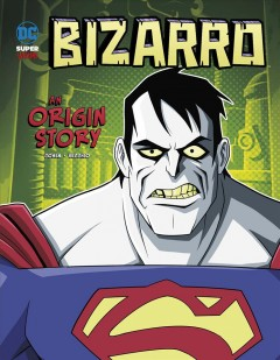 Bizarro : An Origin Story