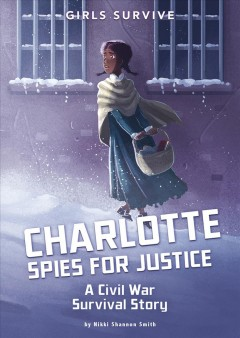 Charlotte spies for justice : a Civil War survival story