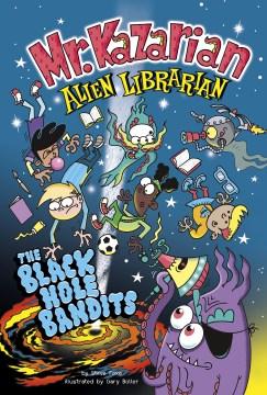 Mr. Kazarian, Alien Librarian : The Black Hole Bandits