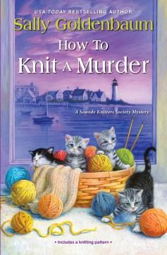 How to knit a murder / Sally Goldenbaum.