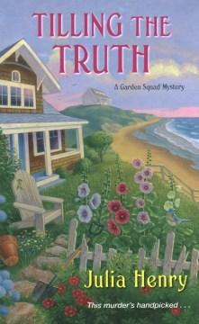 Tilling the truth / Julia Henry.
