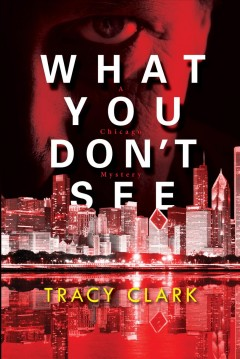What you don't see / Tracy Clark.