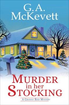 Murder in her stocking : a Granny Reid mystery / G.A. McKevett.