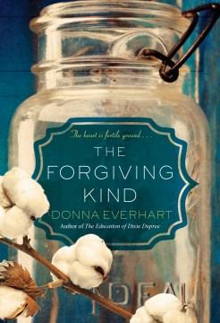 The forgiving kind / Donna Everhart.