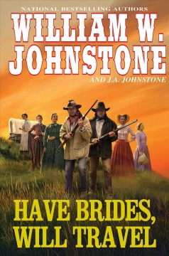 Have brides, will travel / William W. Johnstone and J.A. Johnstone.