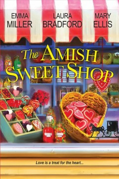 The Amish Sweet Shop : The Sweetest Courtship / The Sweetest Truth / Nothing Tastes So Sweet