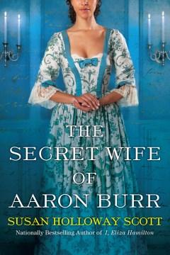 The secret wife of Aaron Burr Susan Holloway Scott.