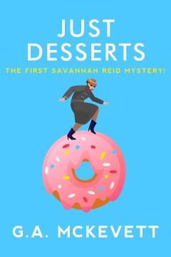 Just desserts a Savannah Reid mystery / G.A. McKevett.