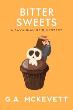 Bitter sweets a Savannah Reid mystery / G.A. McKevett.