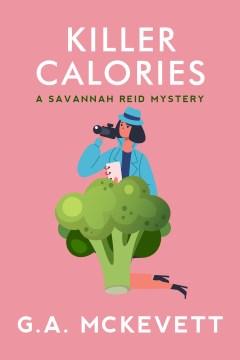 Killer calories a Savannah Reid mystery / G.A. McKevett.