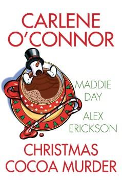 Christmas cocoa murder / Carlene O'Connor, Maddie Day, Alex Erickson.