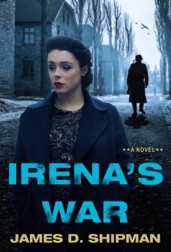 Irena's war / James D. Shipman.